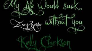 My Life Would Suck Without You (Zoey Remix) - Kelly Clarkson