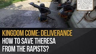 Kingdom Come: Deliverance - How to save Theresa from the rapists?