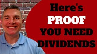 Dividends: Proof You Need Them