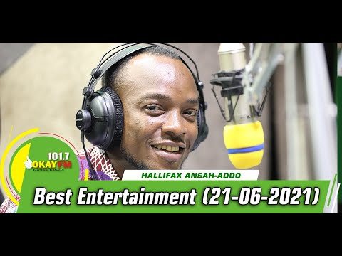 Best Entertainment  With Halifax Addo on Okay 101.7 Fm (21/06/2021)