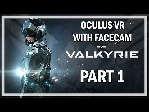 EVE Valkyrie - Let's Play Part 1 - Oculus VR Gameplay with Facecam