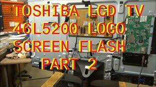 toshiba 46l5200 logo screen flash no picture led drive problem part 2