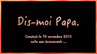 Dis-moi Papa - (#paris13novembre2015)