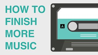 How To Finish Music: What I Learned From Finishing 10 Tracks In 30 Days