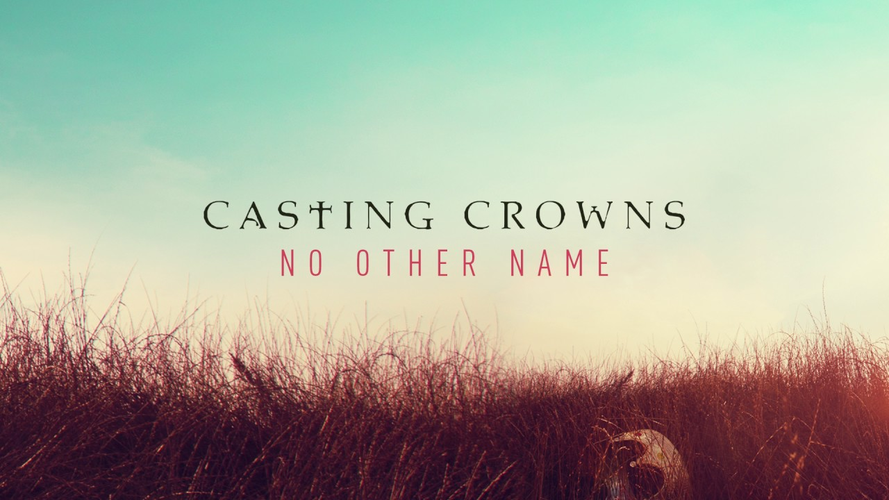 casting-crowns-no-other-name-audio-casting-crowns
