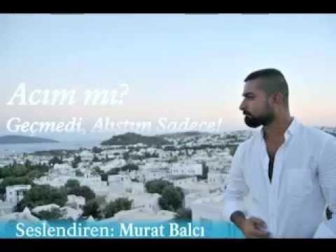 Murat BALCI - Acım mı ? Geçmedi Alıştım Sadece