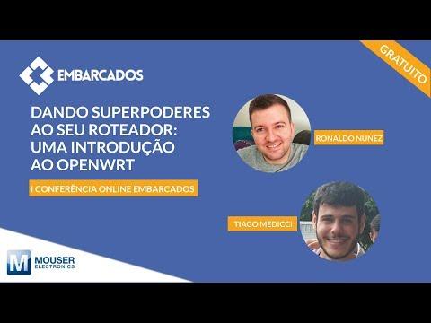 I Conferência online Embarcados: Dando superpoderes ao seu roteador: uma introdução ao OpenWRT