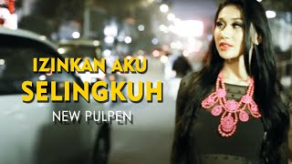 Download New Pulpen - Izinkan Aku Selingkuh [Official Music Video Clip]
