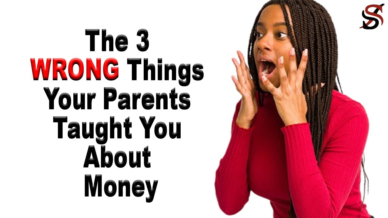 The 3 Wrong Things Your Parents Taught You About Money