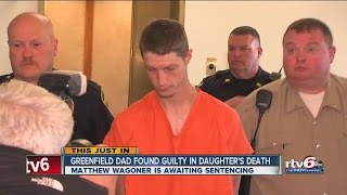 Greenfield dad found guilty in daughter's death