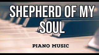 Shepard of my Soul With Lyrics | Christian Piano Instrumental Worship Music