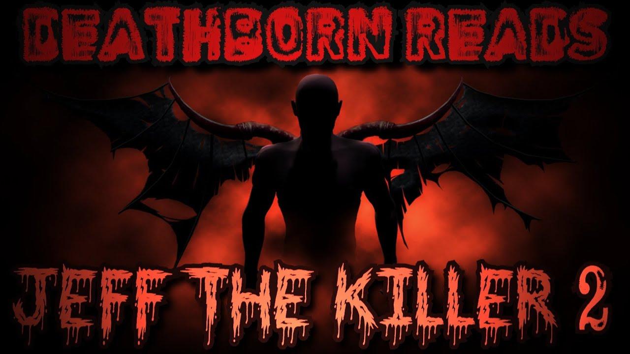 Creepypasta Reading w/ DeathBorn - Jeff The Killer Part 2 ...
