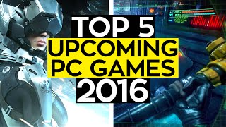 Top 5 Upcoming Pc Games For The Rest Of 2016!