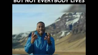 Everybody Dies, Not that everybody lives -Prince Ea