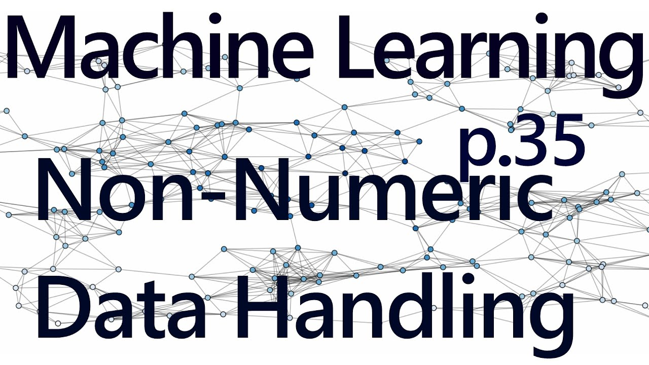 Handling Non-Numeric Data - Practical Machine Learning Tutorial with Python  p 35