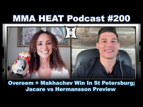 MMA H.E.A.T. Podcast #200: Overeem + Makhachev Win In St Petersburg; Jacare vs Hermansson Preview