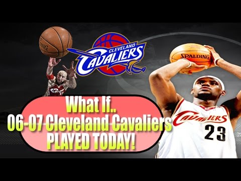 What If 2006-2007 Cleveland Cavaliers Played Today?
