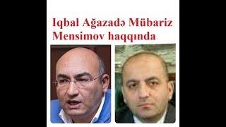 """Iqbal Ağazadə: """"Mübariz Mensimov hakimiyyətdən demokratiya gözləyirdi, amma..."""""""
