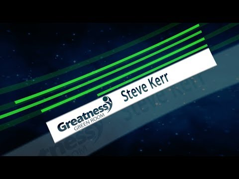 Greatness Green Room: Steve Kerr on How to Make Each Day a Masterpiece