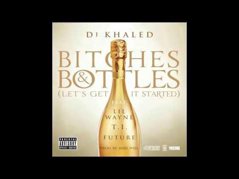 DJ Khaled - Bitches & Bottles Ft. Lil Wayne, T.I. & Future (Explicit)