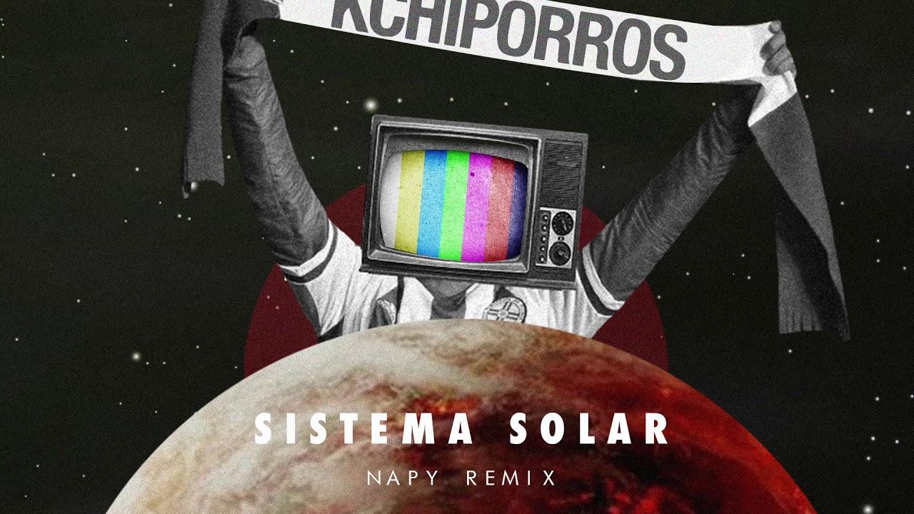 Kchiporros - Sistema Solar (Napy Remix)