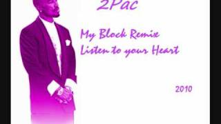 Tupac - My Block Remix Listen To Your Heart 2010