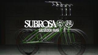 BMX - SUBROSA BRAND - 2018 SALVADOR PARK