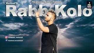 RABB KOLO  (Full Lyrical Song) Kunaal | PK Music Factory | Latest Punjabi Songs 2018