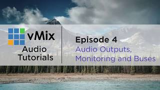 vMix Audio Tutorial 4- Audio Monitoring, Audio Outputs and Audio Buses