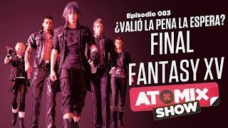 Final Fantasy XV ¿Valió la pena la espera? – #AtomixShow 083