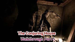 The Conjuring House - Part 5 Gameplay - This Monster Is So Terrifying