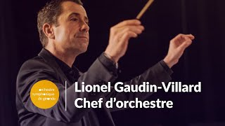 PORTRAIT : Lionel Gaudin-Villard, Chef d'orchestre de l'Orchestre Symphonique de Gironde