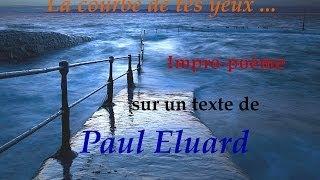 """Paul Eluard """"La courbe de tes yeux"""" Impro-poème"""