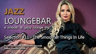 Jazz Loungebar - Selection #11 The Smoother Things In Life, HD, 2018, Smooth Lounge Music