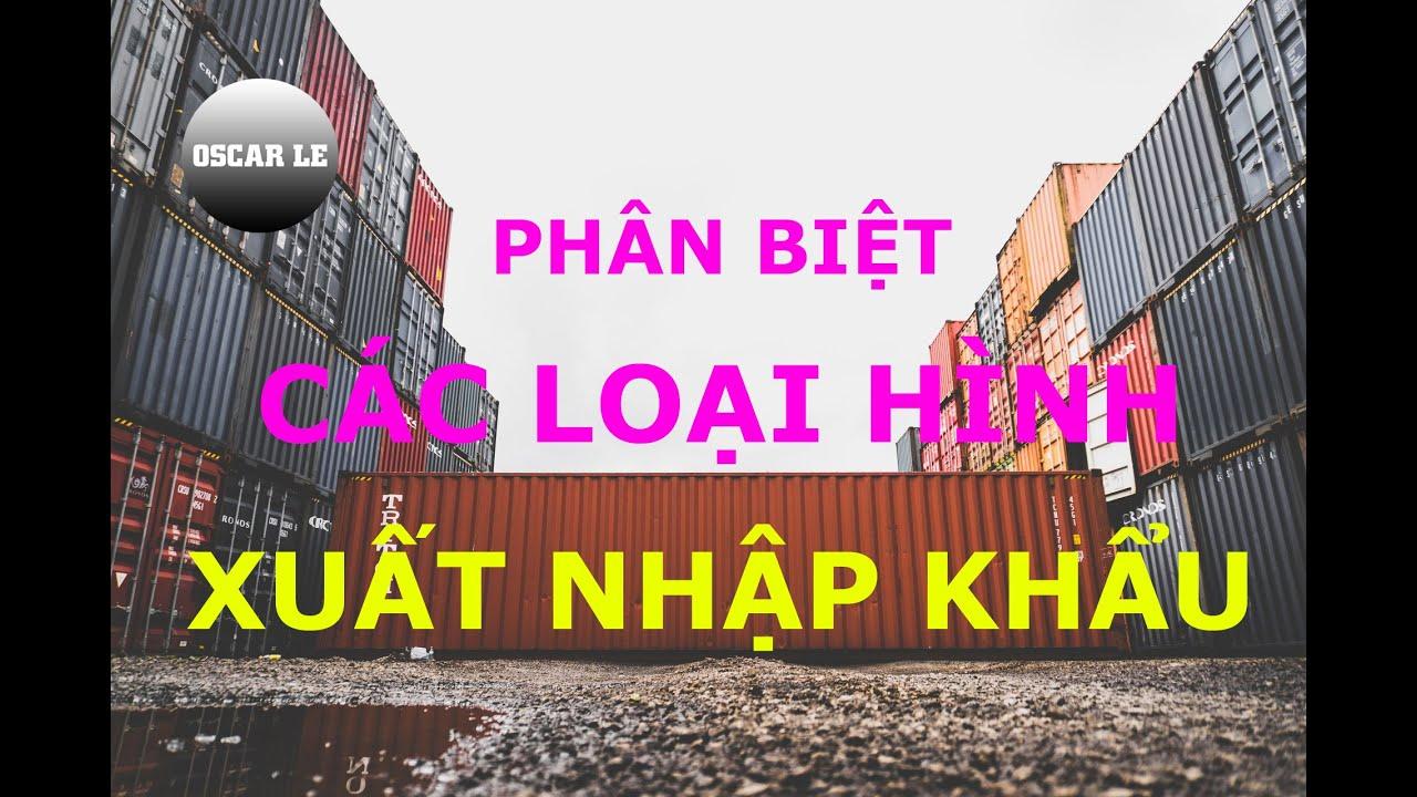 Phân biệt các loại hình xuất nhập khẩu - Nhập môn công việc XNK | OscarLe - Webxuatnhapkhau.com