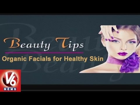 Beauty Tips | Organic Facials for Healthy Skin | City Life | V6 News