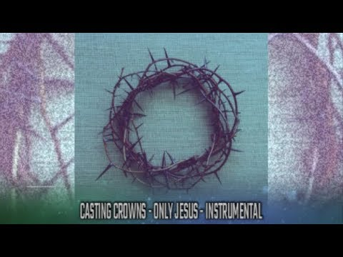 Casting Crowns - Only Jesus - Instrumental Track With Lyrics