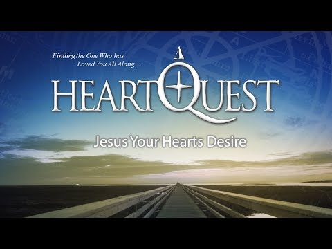Heart Quest with Mike Tucker: Jesus Your Heart's Desire - March 10, 2018