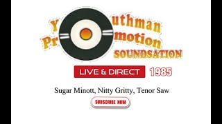 YOUTHMAN PROMOTION 1985 ft NITTY GRITTY,TENOR SAW,SUGAR MINOTT