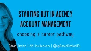 Starting out in agency account management: choosing a career pathway