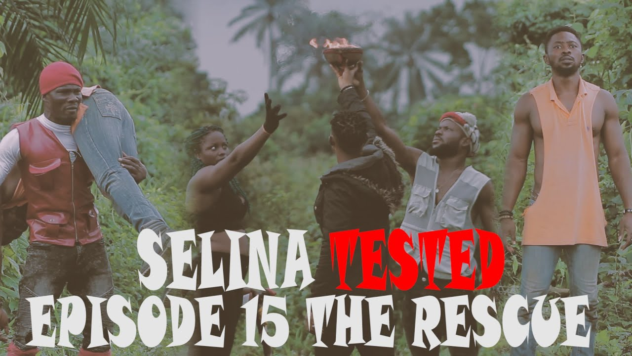 Download SELINA TESTED – (EPISODE 15 THE RESCUE)