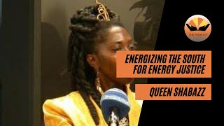 Energizing the South for Energy Justice with Queen Quet