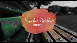 FOURTWNTY - SEGELAS BERDUA (Video Lirik)