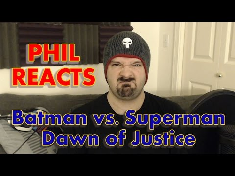 Phil Reacts: Batman vs. Superman: Dawn of Justice