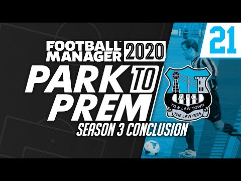 Park To Prem FM20 | Tow Law Town #21 - Season 3 Ends! | Football Manager 2020