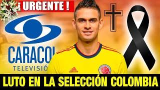 ➕¡ ULTIMA HORA ! Luto En LA SELECCIÓN COLOMBIA Descanse en Paz  - luto hoy colombia - luto futbol