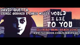 David Guetta ft  Cedric Gervais & Chris Willis   Would I Lie To You Dj Bíró MNML Remix'2016 Short