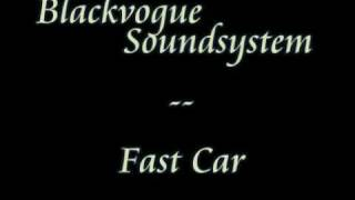 Blackvogue Soundsystem -- Fast Car