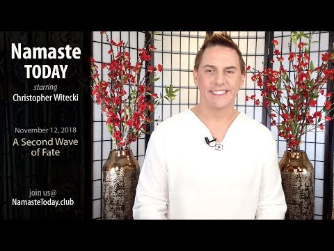 Namaste Today: Facing A 2nd Wave of Fate • 11/12/18