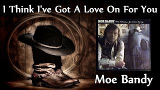 Watch Moe Bandy I Think Ive Got A Love On For You video